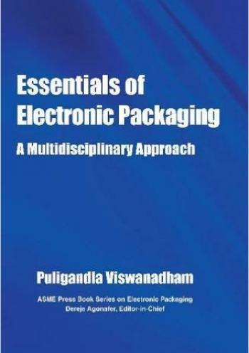 Essentials of Electronic Packaging:A Multidisciplinary Approach - 2011