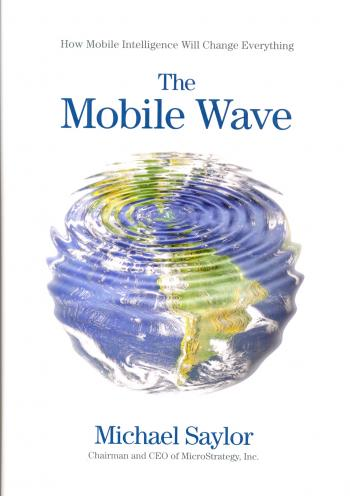 The Mobile Wave: How Mobile Intelligence Will Change Everything