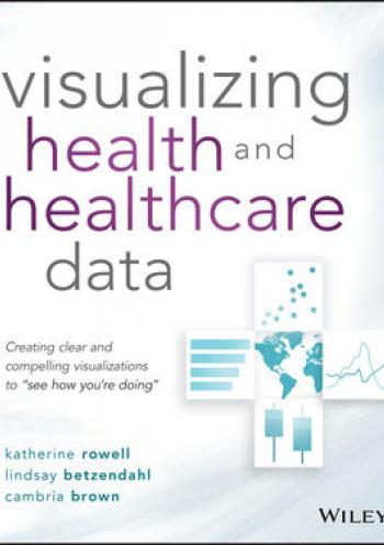 Data Visualization For Health And Healthcare Professionals: See How You'Re Doing The Easy Way --> Visualizing Health and Healthc