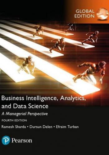 Business Intelligence: Analytics, and Data Science: A Managerial Perspective - 4 edition GE