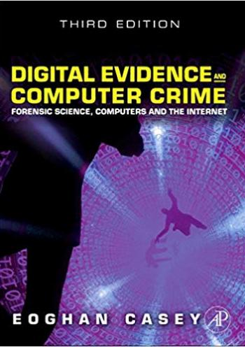 Digital Evidence and Computer Crime: Forensic Science, Computers and the Internet (3th edition)