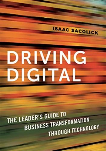 Driving Digital: The Leader's Guide to Business Transformation Through Technology (special)
