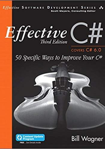 Effective C# (Covers C# 6.0): 50 Specific Ways to Improve Your C# (Includes Content Update Program) - 3 edition