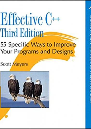 Effective C++: 55 Specific Ways to Improve Your Programs and Designs 3E