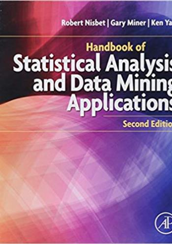 Handbook of Statistical Analysis and Data Mining Applications - 2 edition