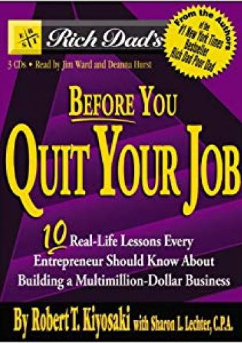 Rich Dad's Before You Quit Your Job: 10 Real-Life Lessons Every Entrepreneur Should Know About Building a Multimillion-Dollar ..