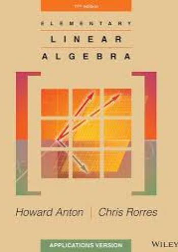 Elementary Linear Algebra: Applications (11th edition)