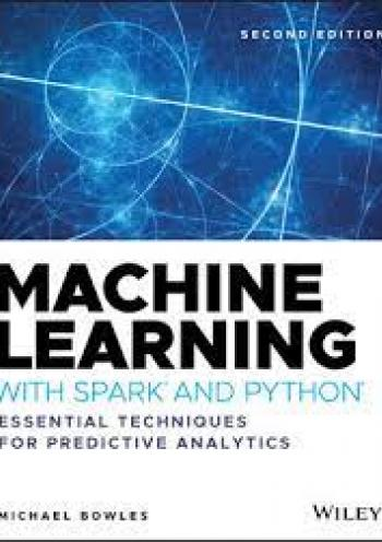 Machine Learning With Spark And Python: Essential Techniques For Predictive Analysis, 2nd Edition